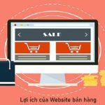 Lợi ích của Website bán hàng đối với doanh nghiệp