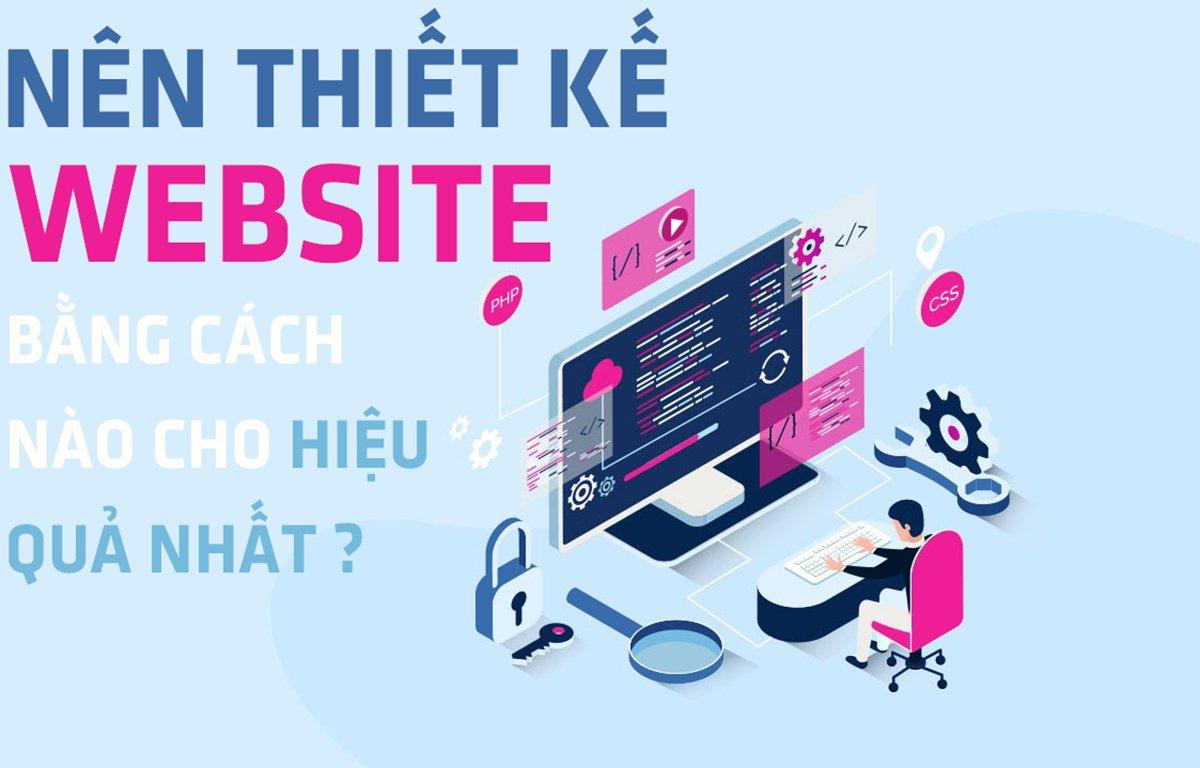 Nên thiết kế website bằng cách nào cho hiệu quả nhất? - Kiến Tạo Việt